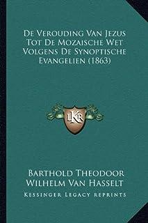 de Verouding Van Jezus Tot de Mozaische Wet Volgens de Synoptische Evangelien (1863)
