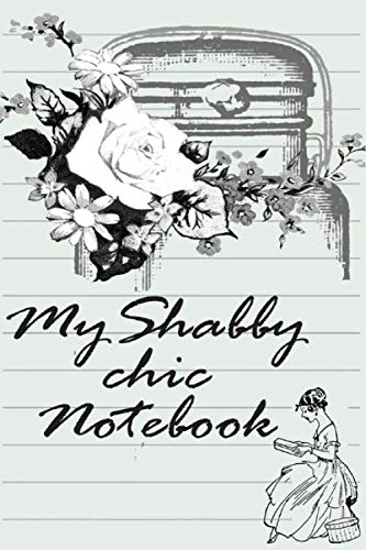 Shabby chic journal: Rustic Notebook / for Crafts projects and Daily journal/ Cream paper with a vintage design/ 6x9 inches notebook (Shabby Chic Notebooks)