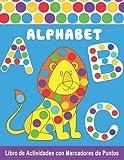 ALPHABET Libro de Actividades con Marcadores de Puntos: Alfabeto, lindos animales, unicornios,... Libro para colorear con puntos - Actividades para el jardín de infantes - Gran regalo para los niños