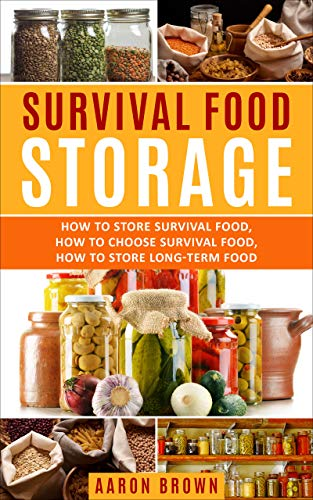 survival food storage: How to Store Survival Food, How to Choose Survival Food, How to Store Long-Term Food (English Edition)