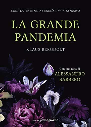La grande pandemia: Come la peste nera generò il mondo nuovo