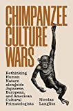 Chimpanzee Culture Wars: Rethinking Human Nature alongside Japanese, European, and American Cultural Primatologists
