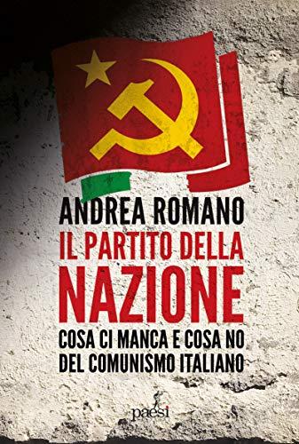Il partito della nazione: Cosa ci manca e cosa no del comunismo italiano (Italian Edition)