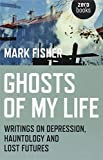 Ghosts of My Life - Writings on Depression, Hauntology and Lost Futures: Writings on Depression, Hauntology and Lost Futures