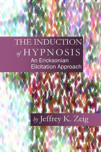 The Induction of Hypnosis: An Ericksonian Elicitation Approach (English Edition)