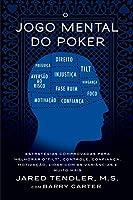 O Jogo Mental do Poker: Estratégias comprovadas para melhorar o controle de 'tilt', confiança, motivação, e como lidar com as variâncias e muito mais