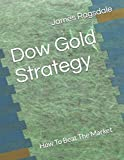 Dow Gold Strategy: How To Beat The Market - James Ragsdale