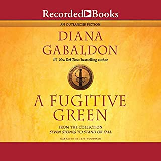 A Fugitive Green                   Written by:                                                                                                                                 Diana Gabaldon                               Narrated by:                                                                                                                                 Jeff Woodman                      Length: 5 hrs and 48 mins     1 rating     Overall 5.0