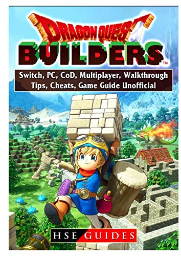 Dragon Quest Builders, Switch, PC, CoD, Multiplayer, Walkthrough, Tips, Cheats, Game Guide Unofficial