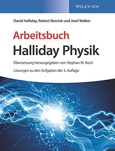 Arbeitsbuch Halliday Physik, Lösungen zu den Aufgaben der 3. Auflage (Halliday...