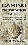CAMINO PREPARATION GUIDE: Practical Information on How to Successfully Prepare for a Camino