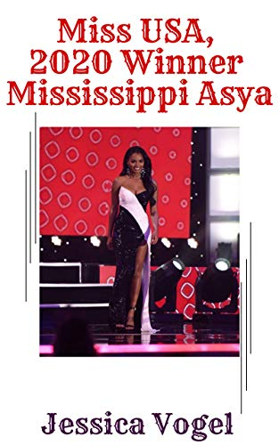 Miss USA, 2020 Winner Mississippi Asya: The 17 best looks the Miss USA 2020 contestants wore to compete in the pageant (English Edition)