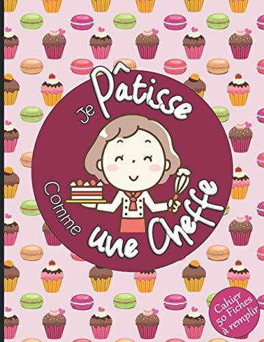 Je Pâtisse comme une Cheffe Cahier 50 fiches à remplir: Livre pour écrire ses savoureuses recettes de pâtisseries, gâteaux, tartes, biscuits, ... | Cadeau pour enfant fille ado adulte