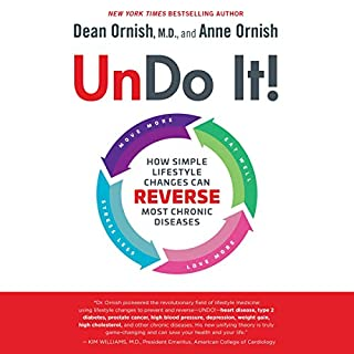 Undo It!     How Simple Lifestyle Changes Can Reverse Most Chronic Diseases              Written by:                                                                                                                                 Dean Ornish,                                                                                        Anne Ornish                               Narrated by:                                                                                                                                 Dean Ornish,                                                                                        Anne Ornish                      Length: 8 hrs and 34 mins     9 ratings     Overall 4.4