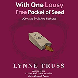 With One Lousy Free Packet of Seed                   By:                                                                                                                                 Lynne Truss                               Narrated by:                                                                                                                                 Robert Bathurst                      Length: 5 hrs and 45 mins     7 ratings     Overall 4.3