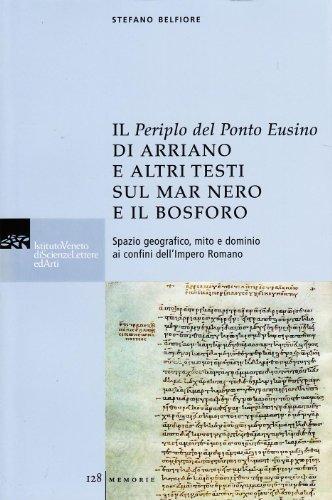 Il Periplo del ponte Eusino di Arriano e altri testi sul mar Nero e il Bosforo. Spazio geografico, mito e dominio ai confini dell'Impero Romano. Testo greco a fronte