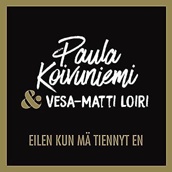 Eilen kun mä tiennyt en (feat. Vesa-Matti Loiri)