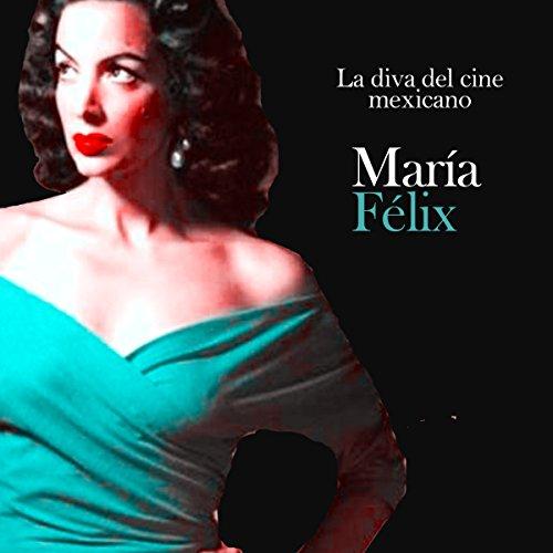 María Felix: La vida del cine mexicano [Maria Felix: The Life of Mexican Cinema] audiobook cover art
