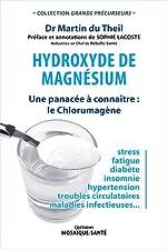 Hydroxyde de magnésium - Une panacée à connaître : le Chlorumagène de Martin Du Theil