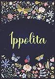Ippolita: Taccuino A5 | Nome personalizzato Ippolita | Regalo di compleanno per moglie, mamma, sorella, figlia ... | Design: giardino | 120 pagine a righe, piccolo formato A5 (14.8 x 21 cm)