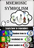 MNEMONIC SYMBOLISM P1: How to instantly memorize any list of texts, numbers, or objects. (English Edition)