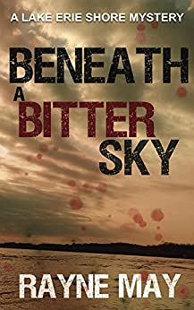 Beneath a Bitter Sky: A Lake Erie Shore Mystery by [Rayne May]