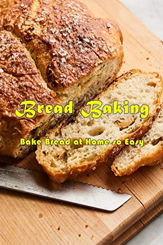 Bread Baking: Bake Bread at Home so Easy: Gift Ideas for Holiday