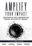 Amplify Your Impact: Coaching Collaborative Teams in PLCs (Instructional Leadership Development and Coaching Methods for Collaborative Learning) (Solutions)