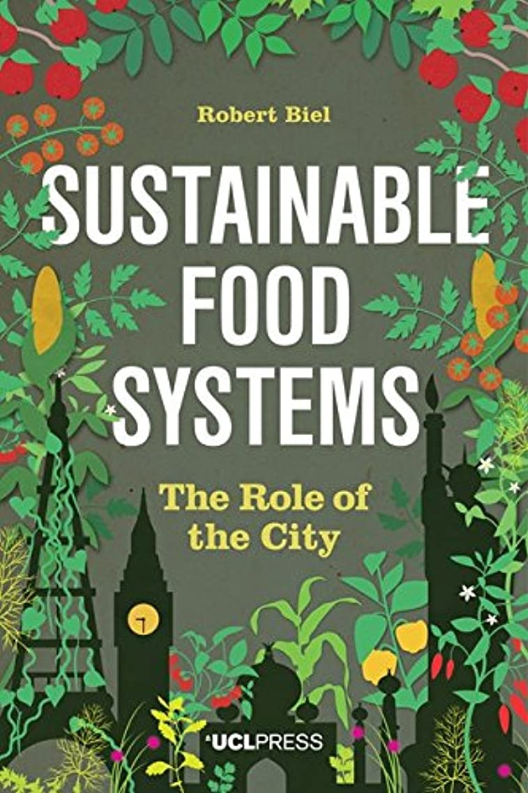 Sustainable Food Systems: The Role of the City (English Edition)