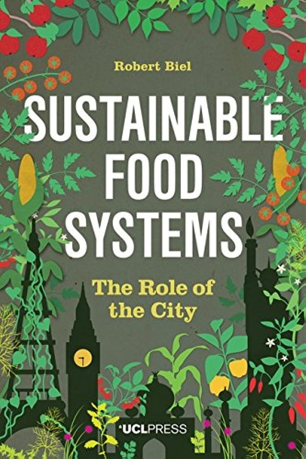 指矢実際のSustainable Food Systems: The Role of the City (English Edition)