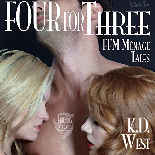 Four for Three: Friendly FFM Ménage Tales Audiobook By K.D. West cover art