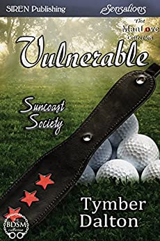 Vulnerable [Suncoast Society] (Siren Publishing Sensations) by [Tymber Dalton]