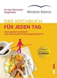 Metabolic Balance Das Kochbuch für jeden Tag (Neuausgabe): Überraschend einfach! Das individuelle Ernährungsprogramm