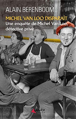 Michel Van Loo disparaît: Une enquête de Michel Van Loo, détective privé