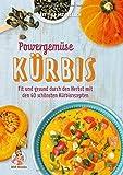 Powergemüse Kürbis: Fit und gesund durch den Herbst mit den 60 schönsten Kürbisrezepten