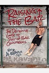 Raising the Bar: The Definitive Guide to Bar Calisthenics (English Edition) Format Kindle