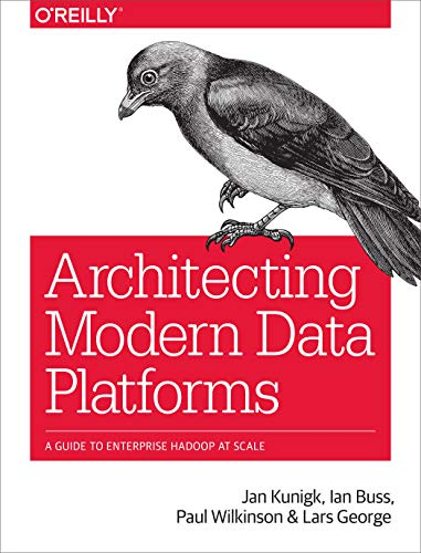 Compare Textbook Prices for Architecting Modern Data Platforms: A Guide to Enterprise Hadoop at Scale 1 Edition ISBN 9781491969274 by Kunigk, Jan,Buss, Ian,Wilkinson, Paul,George, Lars