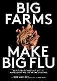 Big Farms Make Big Flu: Dispatches on Influenza, Agribusiness, and the Nature of Science (...
