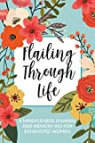 Flailing Through Life: A Mindfulness Journal and Memory Aid for Exhausted Women: Daily Prompt Notebook With Space For Gratitude, Self Care, and Reflection