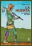 La Huerta (y El Origen De Las Cosas): 15 (La Palabra Ilustrada)