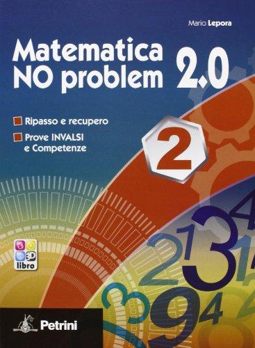 Matematica no problem 2.0. Per le Scuole superiori. Con espansione online: MATEMATICA NO PROBLEM 2.0 2