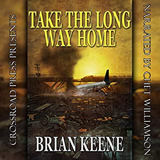 Take the Long Way Home                   By:                                                                                                                                 Brian Keene                               Narrated by:                                                                                                                                 Chet Williamson                      Length: 2 hrs and 39 mins     17 ratings     Overall 3.8