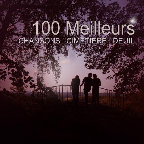 100 Meilleurs Chansons Cimetière Deuil [Explicit]