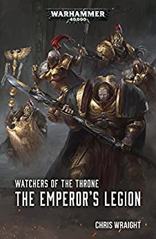 The Emperor's Legion (Watchers of the Throne Book 1) by [Chris Wraight]