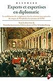 Experts et expertises en diplomatie - La mobilisation des compétences dans les relations internationales du congrès de Westphalie à la naissance de l'ONU