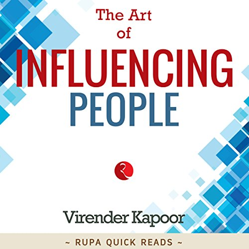 The Art of Influencing People                   Written by:                                                                                                                                 Virender Kapoor                               Narrated by:                                                                                                                                 Rajat Verman                      Length: 38 mins     4 ratings     Overall 3.5