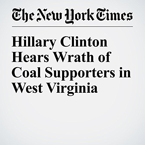 Hillary Clinton Hears Wrath of Coal Supporters in West Virginia audiobook cover art