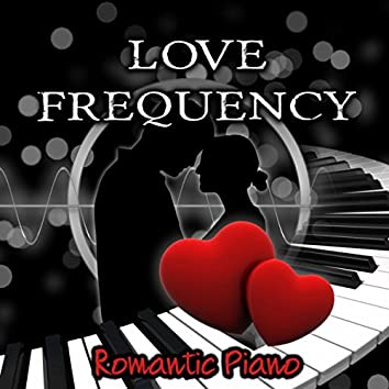 Love Frequency – Romantic Piano Music for Date Night, Romantic Songs for Lovers, Background Music for Candle Light Dinner for Two, Lovers in Paris, Smooth Jazz & Piano Bar, Love Songs for Perfect Love Life