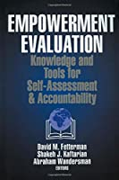 Empowerment Evaluation: Knowledge and Tools for Self-Assessment and Accountability