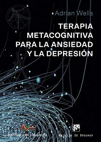 Terapia metacognitiva para la ansiedad y la depresión (Biblioteca de Psicología)
